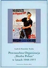 Okładka książki Powszechna Organizacja ''Służba Polsce'' w latach 1948 - 1955.