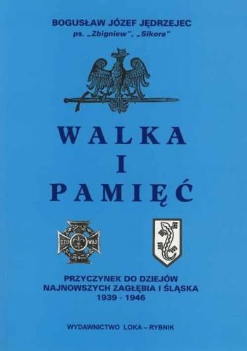 Okładka książki Walka i pamięć. Przyczynek do dziejów najnowszych Zagłębia i Śląska