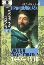 Okładka książki Multimedialna historia Polski  - TOM 6 - Wojna trzydziestoletnia 1447-1510