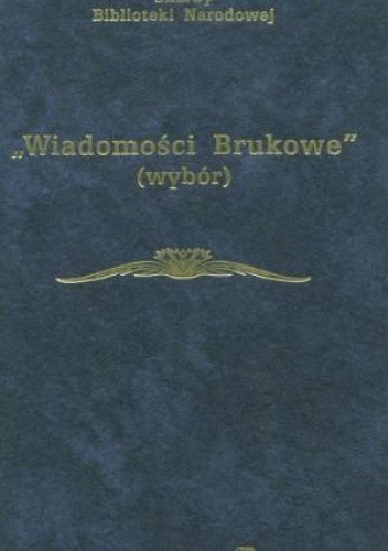Okładka książki Wiadomości Brukowe - Wybór - zdzisław Skwarczyński