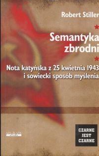 Okładka książki Semantyka zbrodni Nota katyńska z 25 kwietnia 1943..........