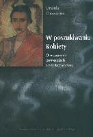 Okładka książki W poszukiwaniu kobiety. O wczesnych powieściach Ireny Krzywickiej