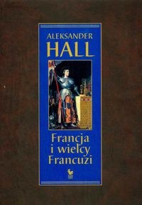 Okładka książki Francja i wielcy Francuzi