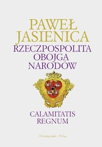 Okładka książki Rzeczpospolita Obojga Narodów. Calamitatis Regnum