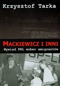 Okładka książki Mackiewicz i inni. Wywiad PRL wobec emigrantów