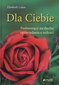 Okładka książki Dla Ciebie. Podnoszące na duchu opowiadania o miłości