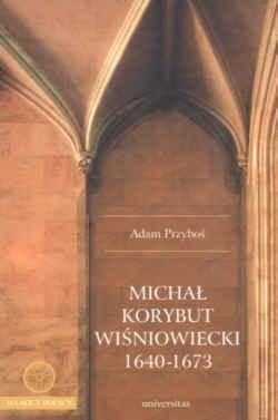 Okładka książki Michał Korybut Wiśniowiecki 1640-1673