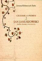 Okładka książki Czcionką i piórem. Jan Januszowski w roli pisarza i tłumacza