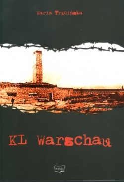 Okładka książki KL Warschau w świetle dokumentów. Raport dla Prezesa Instytutu Pamięci Narodowej, na potrzeby szkół i budowy Pomnika Ofiar Obozu KL Warschau