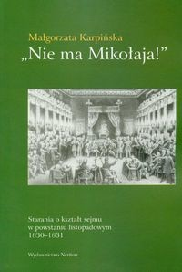 Okładka książki Nie ma Mikołaja! Starania o kształt sejmu w powstaniu listopadowym 1830-1831