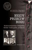 Okładka książki Niezłomni. Tom 1. Nigdy przeciw Bogu. Komunistyczna bezpieka wobec biskupów polskich