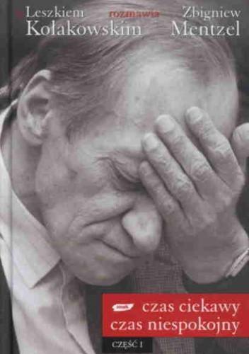 Okładka książki Czas ciekawy, czas niespokojny. Z Leszkiem Kołakowskim rozmawia Zbigniew Mentzel. Część I