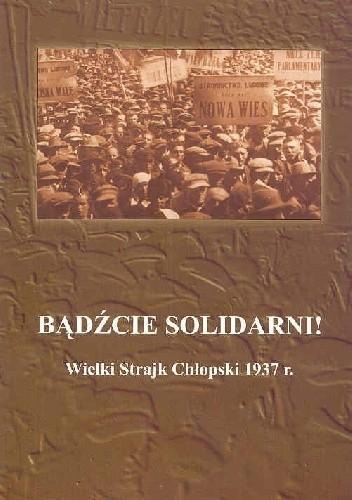 Okładka książki Bądźcie solidarni! Wielki strajk chłopski 1937r.