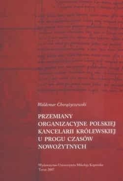 Okładka książki Przemiany organizacyjne Polskiej Kancelarii Królewskiej u progu czasów nowożytnych.