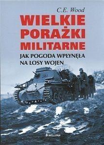 Okładka książki Wielkie porażki militarne. Jak pogoda wpłynęła na losy wojen