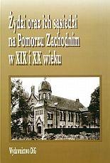 Okładka książki Żydzi oraz ich sąsiedzi na Pomorzu zachodnim w XIX i XX w.