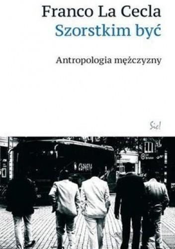 Okładka książki Szorstkim być. Antropologia mężczyzny