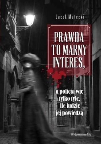 Okładka książki Prawda to marny interes, a policja wie tylko tyle, ile jej ludzie powiedzą
