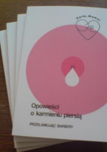Okładka książki Opowieści o karmieniu piersią. Przełamując bariery.