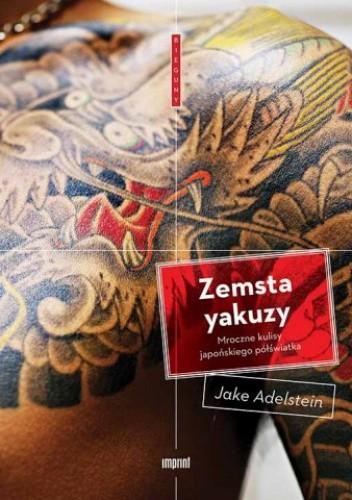Okładka książki Zemsta yakuzy. Mroczne kulisy japońskiego półświatka
