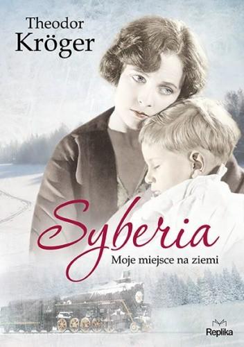 Okładka książki Syberia. Moje miejsce na ziemi