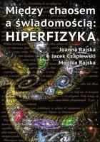 Między Chaosem a Świadomością - Hiperfizyka