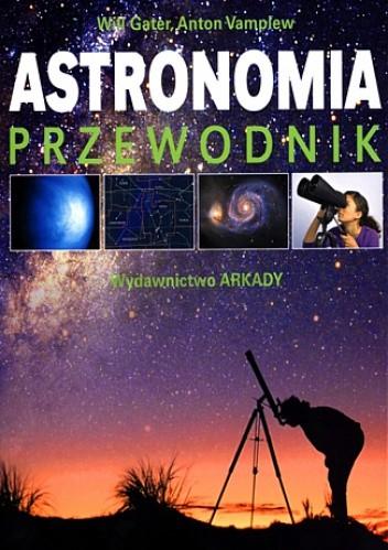 Okładka książki Astronomia. Przewodnik. Jak poznać tajemnice nocnego nieba