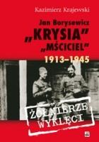 """Jan Borysewicz """"Krysia"""", """"Mściciel"""" 1913-1945"""