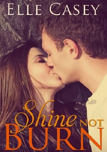 Okładka książki Shine Not Burn
