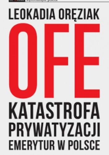 Okładka książki OFE katastrofa prywatyzacji emerytur w Polsce