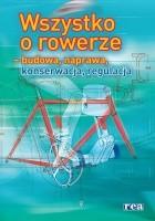 Wszystko o rowerze - budowa, naprawa, konserwacja, regulacja