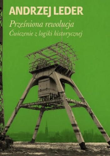Okładka książki Prześniona rewolucja. Ćwiczenie z logiki historycznej