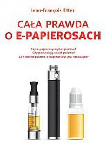 Okładka książki Cała prawda o e-papierosach