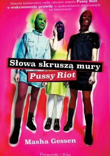Okładka książki Słowa skruszą mury. Pussy Riot.