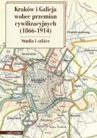 Kraków i Galicja wobec przemian cywilizacyjnych (1866-1914). Studia i szkice