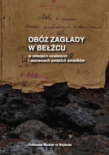 Okładka książki Obóz zagłady w Bełżcu w relacjach ocalonych i zeznaniach polskich świadków