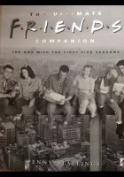 The Ultimate Friends Companion. The One With The First Five Seasons