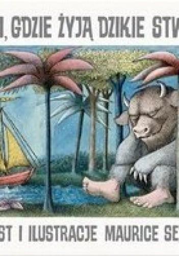 Okładka książki Tam, gdzie żyją dzikie stwory