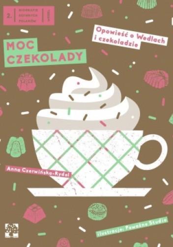 Okładka książki Moc czekolady. Opowieść o Wedlach i czekoladzie