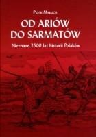 Od Ariów do Sarmatów. Nieznane 2500 lat historii Polaków