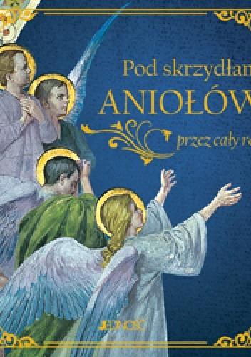 Okładka książki Pod skrzydłami aniołów przez cały rok