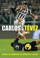 Carlos Tévez. Droga ze slumsów na piłkarski szczyt