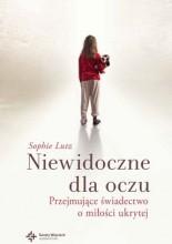 Niewidoczne dla oczu. Przejmujące świadectwo o miłości ukrytej - Sophie Chevillard Lutz
