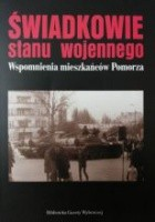 Świadkowie stanu wojennego. Wspomnienia mieszkańców Pomorza