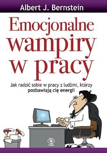 Okładka książki Emocjonalne wampiry w pracy