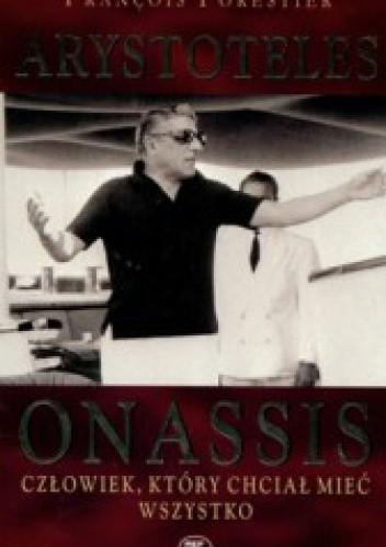 Okładka książki Arystoteles Onassis. Człowiek, który chciał mieć wszystko