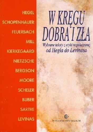 Okładka książki W kręgu dobra i zła. Wybrane teksty z etyki współczesnej od Hegla do Levinasa