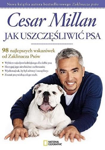 Okładka książki Jak uszczęśliwić psa. 98 najlepszych wskazówek od Zaklinacza psów