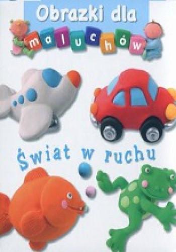 Okładka książki Obrazki dla maluchów. Świat w ruchu
