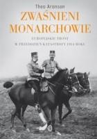 Zwaśnieni monarchowie. Europejskie trony w przeddzień katastrofy 1914 roku